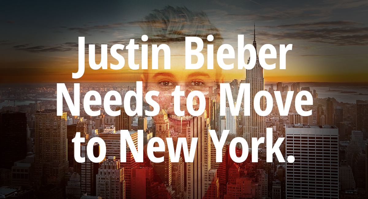 Justin Bieber Needs to Move to New York